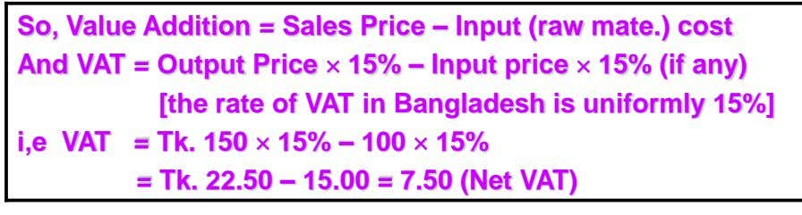 Continued …… The Concept and Determination of VAT Value: Here the Value means the Value on