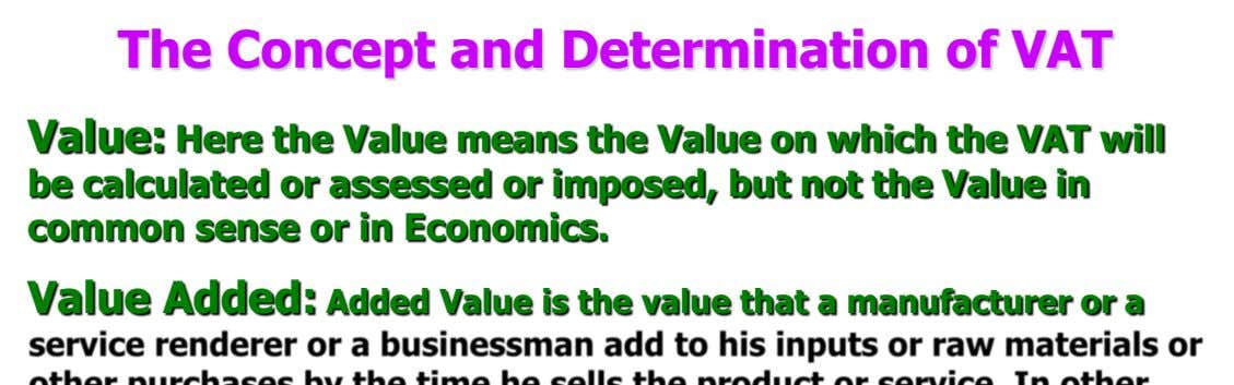 The Concept and Determination of VAT Value: Here the Value means the Value on which the