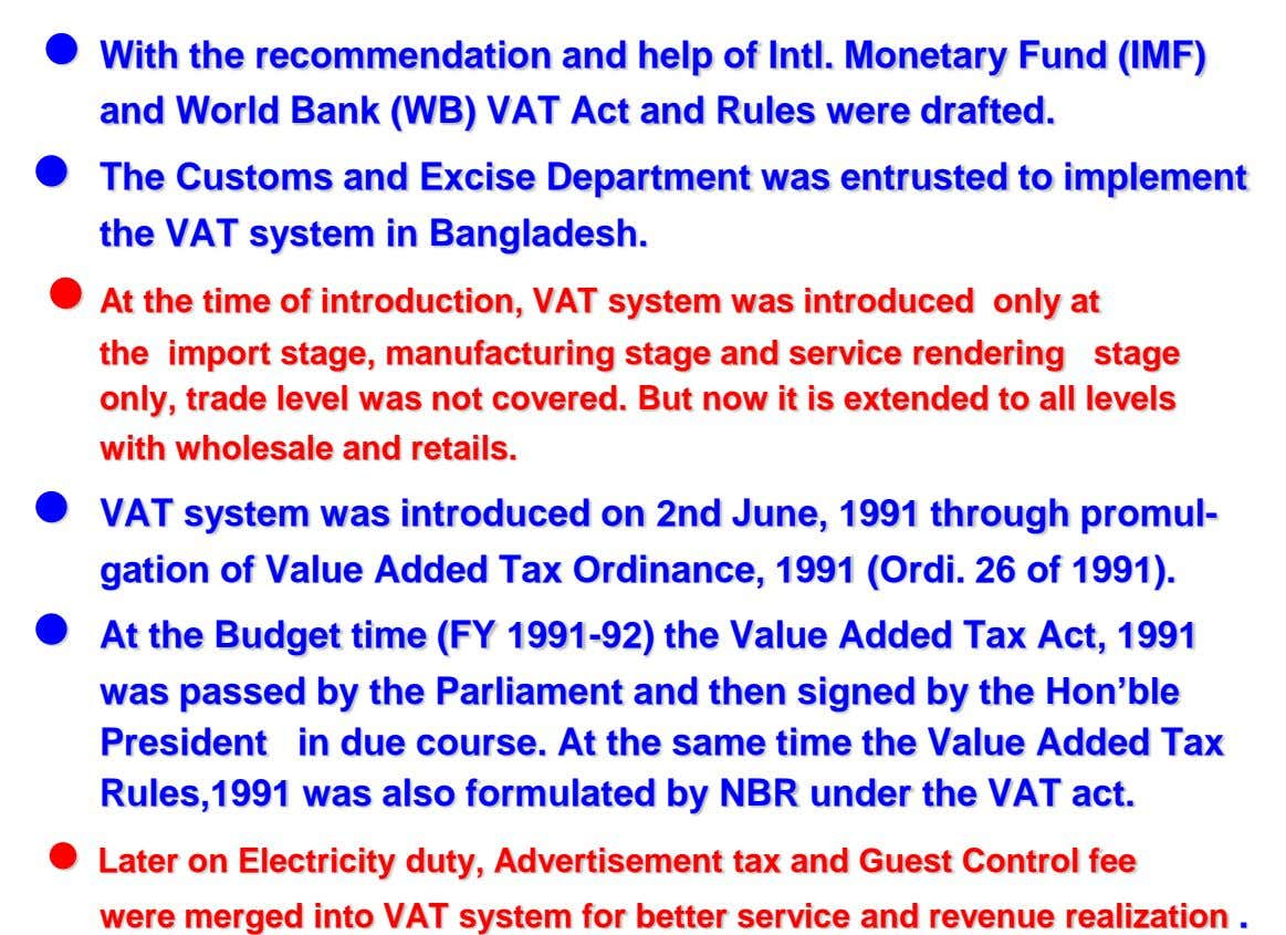  With the recommendation and help of Intl. Monetary Fund (IMF) and World Bank (WB) VAT