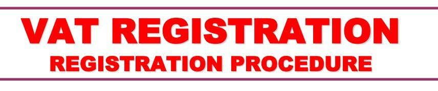 VAT REGISTRATION REGISTRATION PROCEDURE  Submission of Application Form (Mushak-6) along with the required documents to