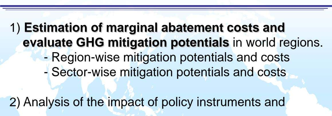 1) Estimation of marginal abatement costs and evaluate GHG mitigation potentials in world regions. -