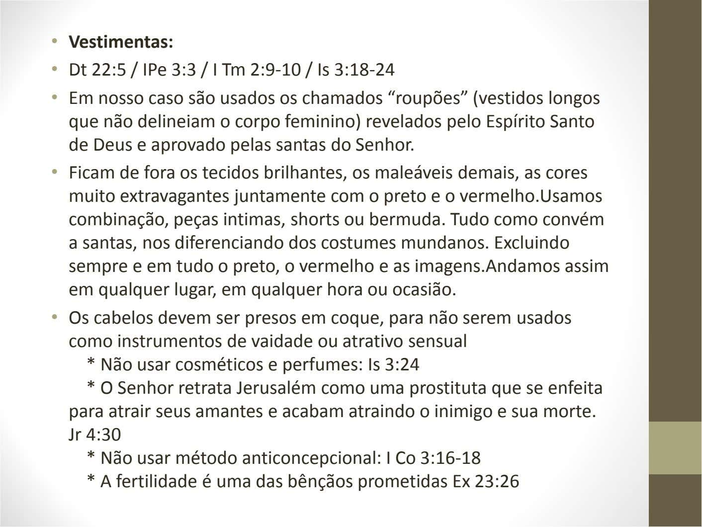 • Vestimentas: • Dt 22:5 / IPe 3:3 / I Tm 2:9-10 / Is 3:18-24