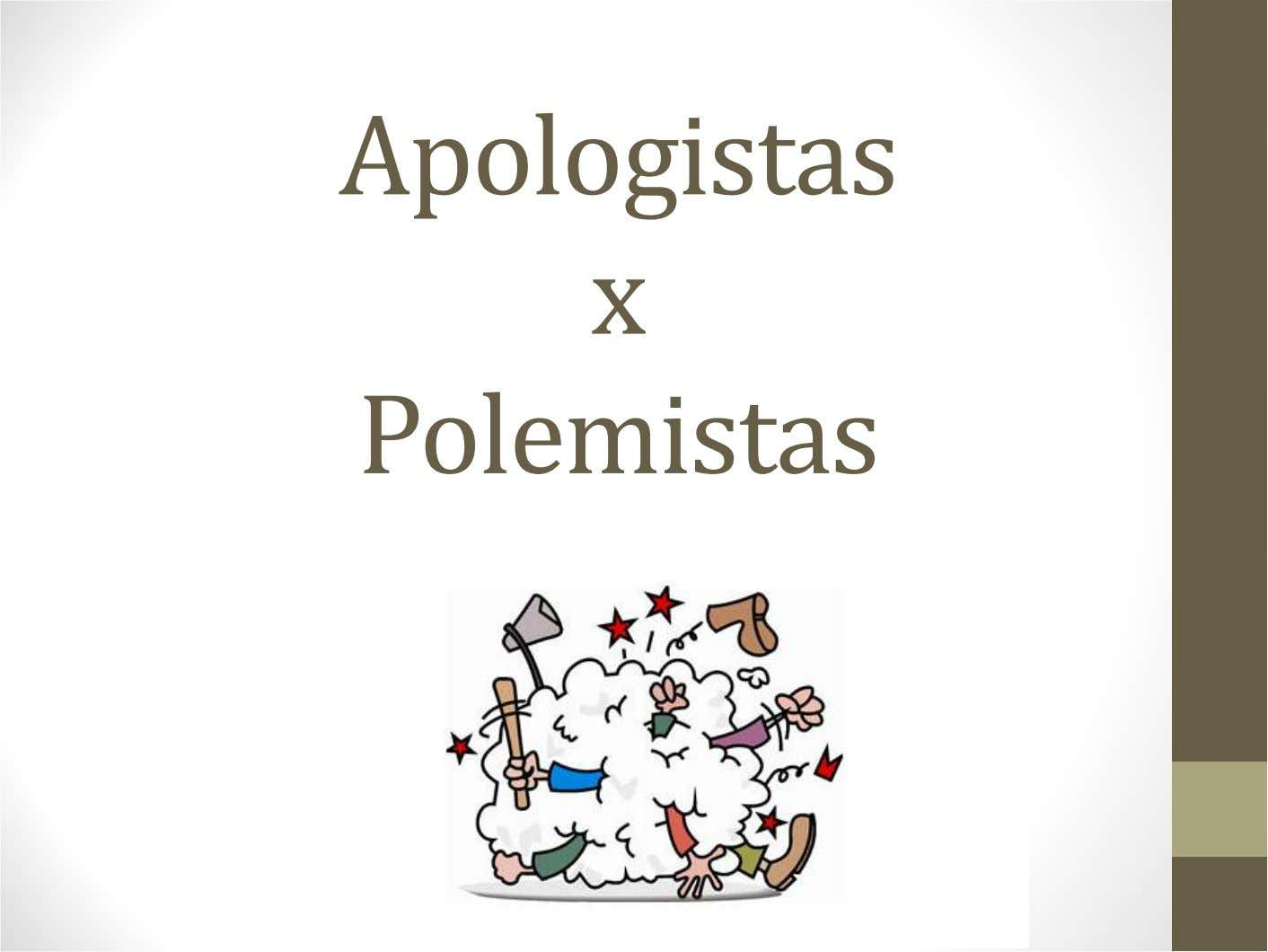 Apologistas x Polemistas
