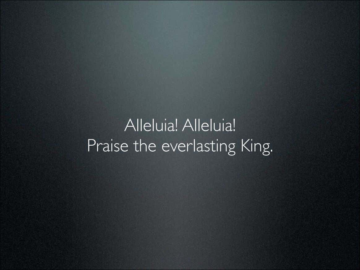 Alleluia! Alleluia! Praise the everlasting King.