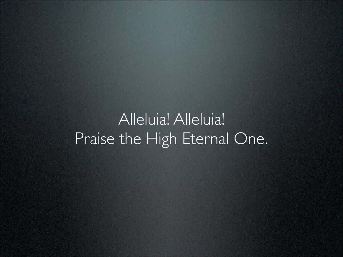 Alleluia! Alleluia! Praise the High Eternal One.