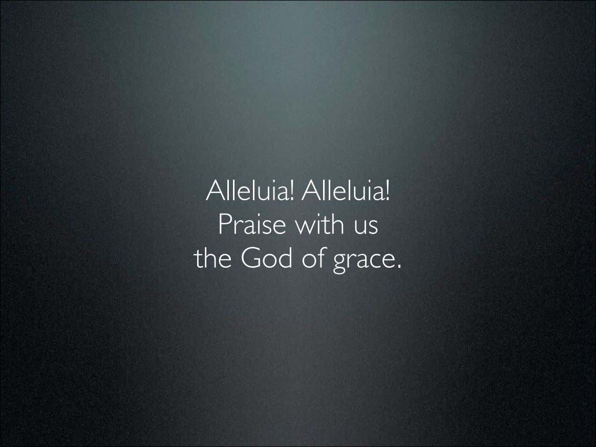 Alleluia! Alleluia! Praise with us the God of grace.