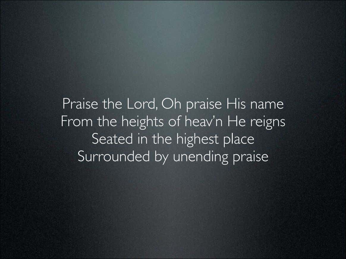 Praise the Lord, Oh praise His name From the heights of heav'n He reigns Seated