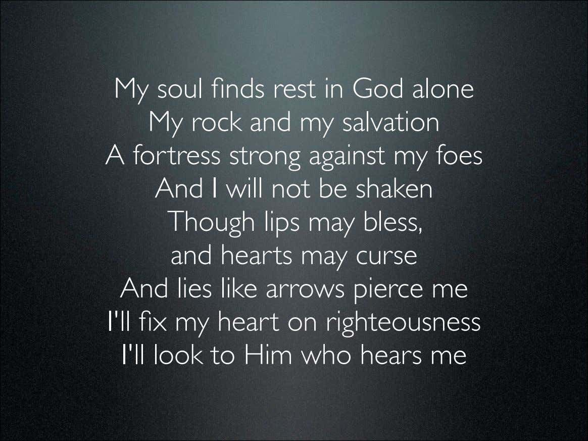 My soul finds rest in God alone My rock and my salvation A fortress strong