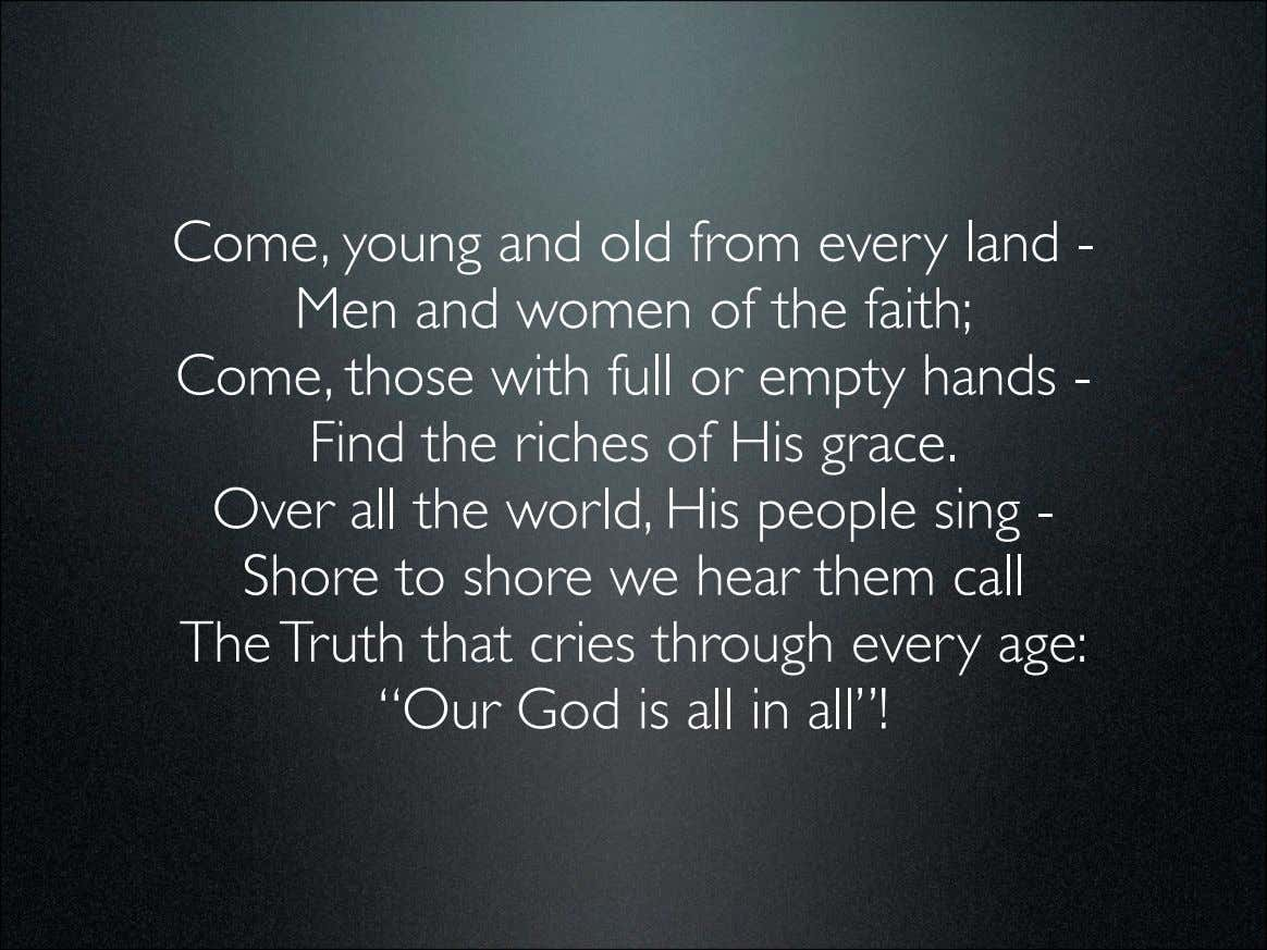 Come, young and old from every land - Men and women of the faith; Come,