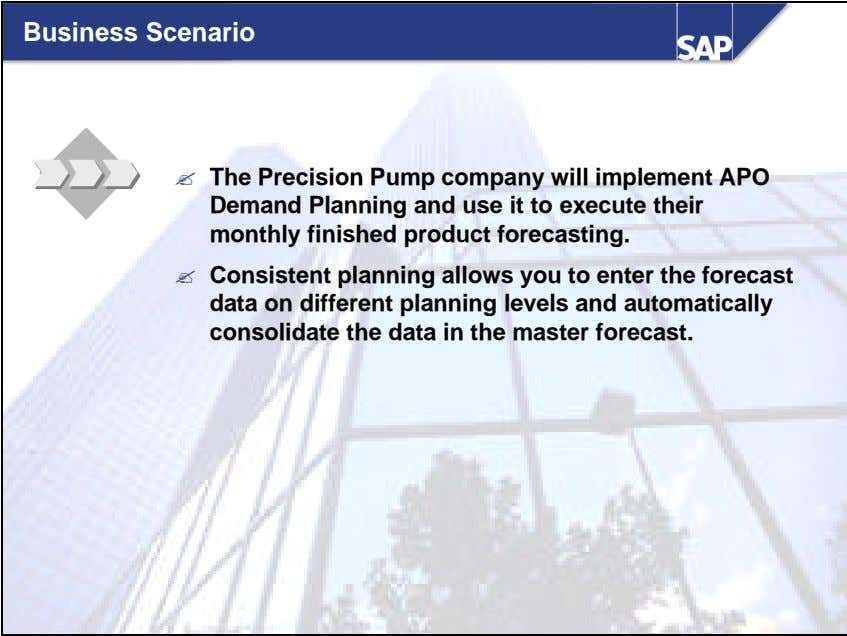 Business Scenario ? The Precision Pump company will implement APO Demand Planning and use it