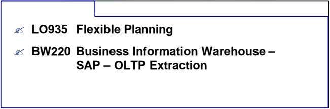? LO935 Flexible Planning ? BW220 Business Information Warehouse – SAP – OLTP Extraction