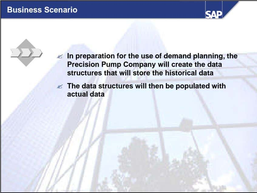 Business Scenario ? In preparation for the use of demand planning, the Precision Pump Company