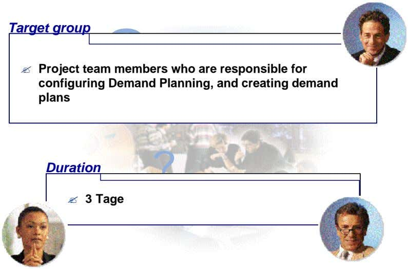 Target group ? Project team ? members who are responsible for configuring Demand Planning, and