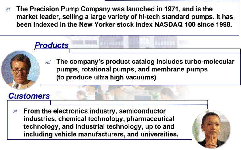 ? The Precision Pump Company was launched in 1971, and is the market leader, selling