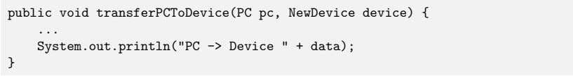"public void transferPCToDevice(PC pc, NewDevice device) { System.out.println(""PC -> Device "" +"
