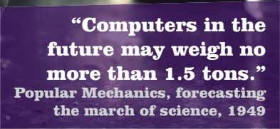 """Computers in the future may weigh no more than 1.5 tons."" Popular Mechanics, forecasting the"