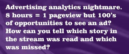 Advertising analytics nightmare. 8 hours = 1 pageview but 100's of opportunities to see an