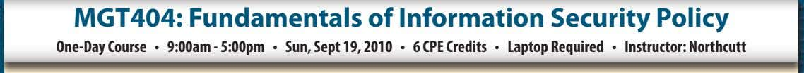 MGT404: Fundamentals of Information Security Policy One-Day Course • 9:00am - 5:00pm • Sun, Sept