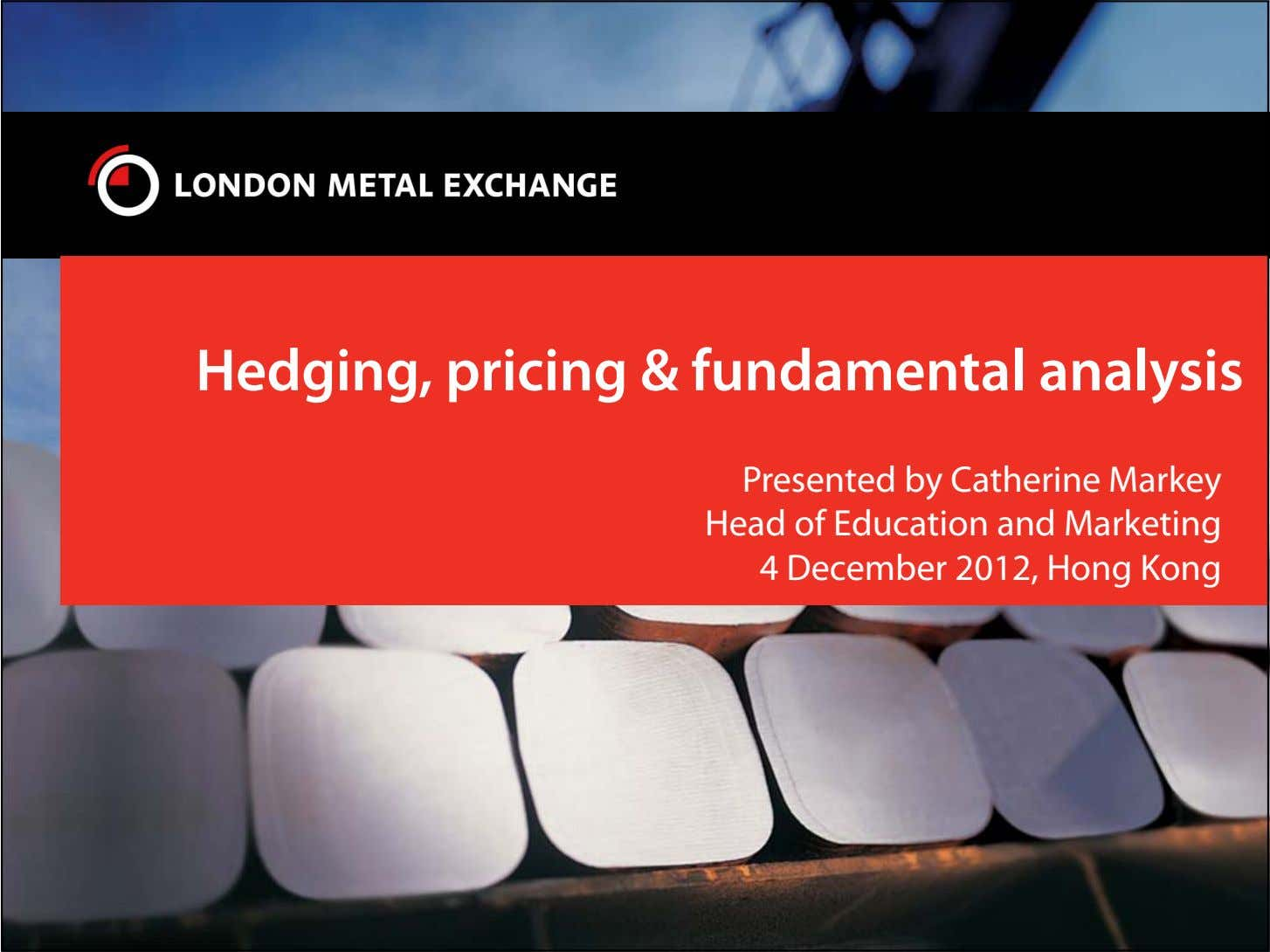Hedging, pricing & fundamental analysis Presented by Catherine Markey Head of Education and Marketing 4