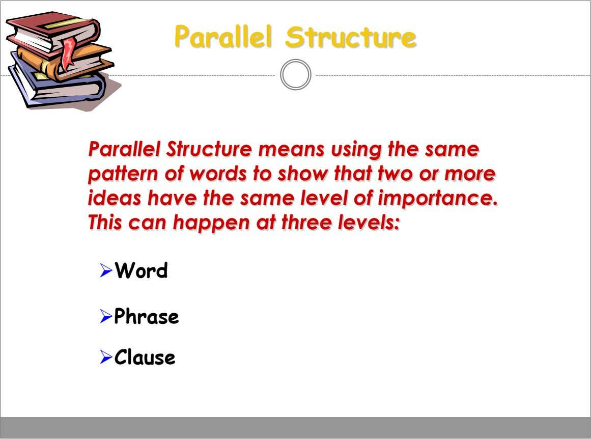 Parallel Structure Parallel Structure means using the same pattern of words to show that two or