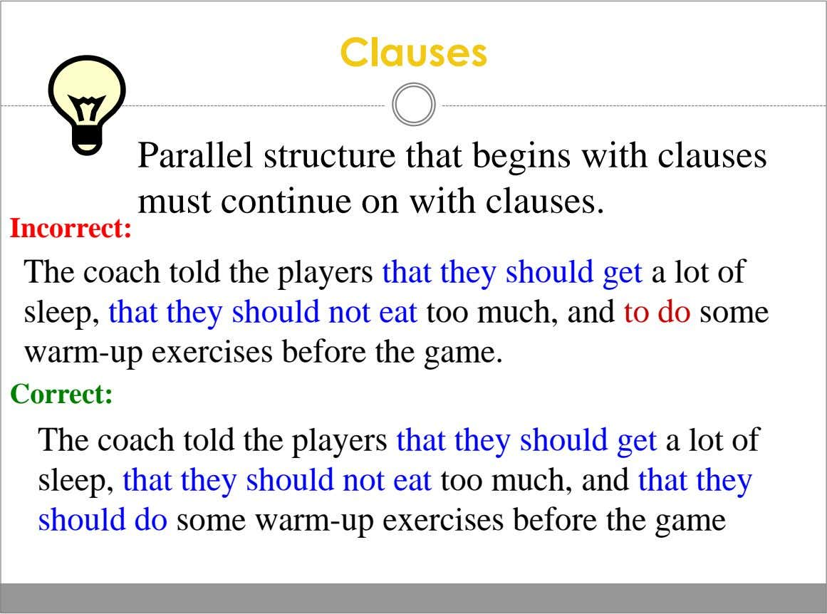 Clauses Parallel structure that begins with clauses must continue on with clauses. Incorrect: The coach told