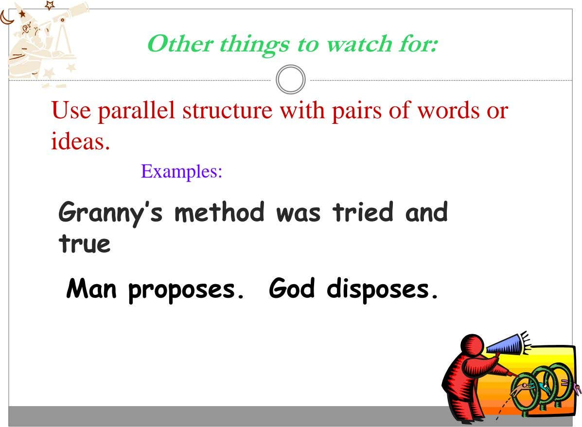 Other things to watch for: Use parallel structure with pairs of words or ideas. Examples: Granny's
