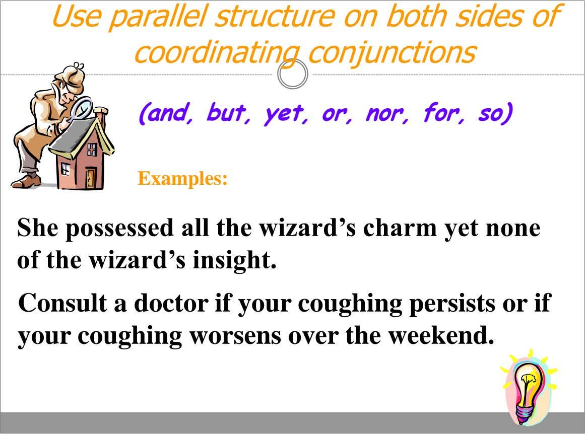 Use parallel structure on both sides of coordinating conjunctions (and, but, yet, or, nor, for, so)