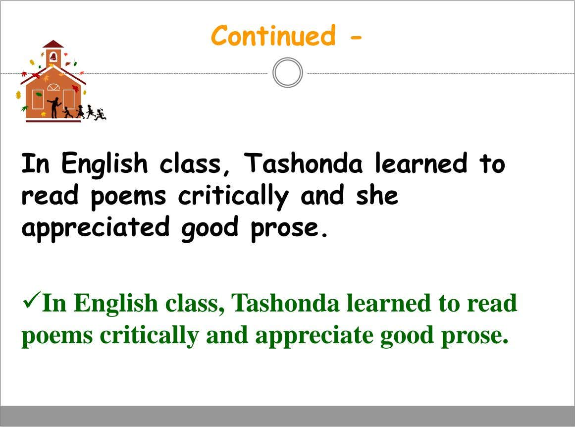 Continued - In English class, Tashonda learned to read poems critically and she appreciated good prose.