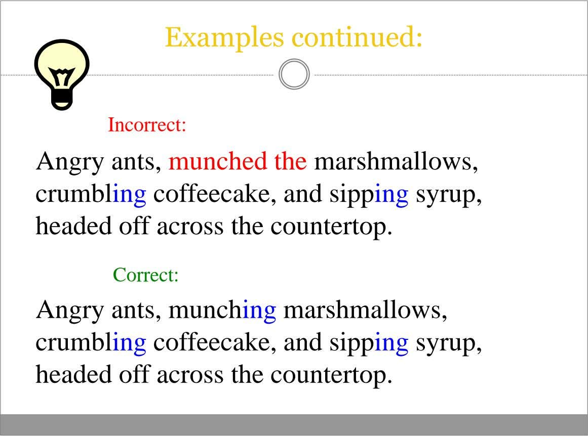 Examples continued: Incorrect: Angry ants, munched the marshmallows, crumbling coffeecake, and sipping syrup, headed off across