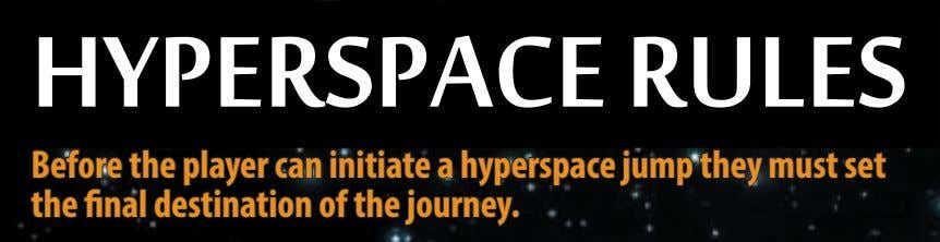 hyperSpace ruleS before the player can initiate a hyperspace jump they must set the final
