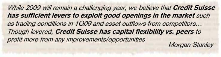 While 2009 will remain a challenging year, we believe that Credit Suisse has sufficient levers