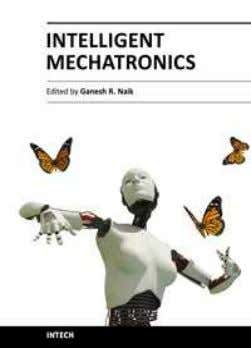 Intelligent Mechatronics Edited by Prof. Ganesh Naik ISBN 978-953-307-300-2 Hard cover, 248 pages Publisher InTech