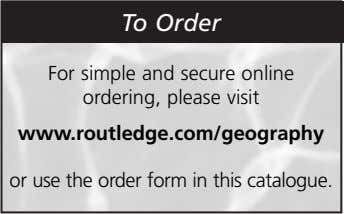 To Order For simple and secure online ordering, please visit www.routledge.com/geography or use the order