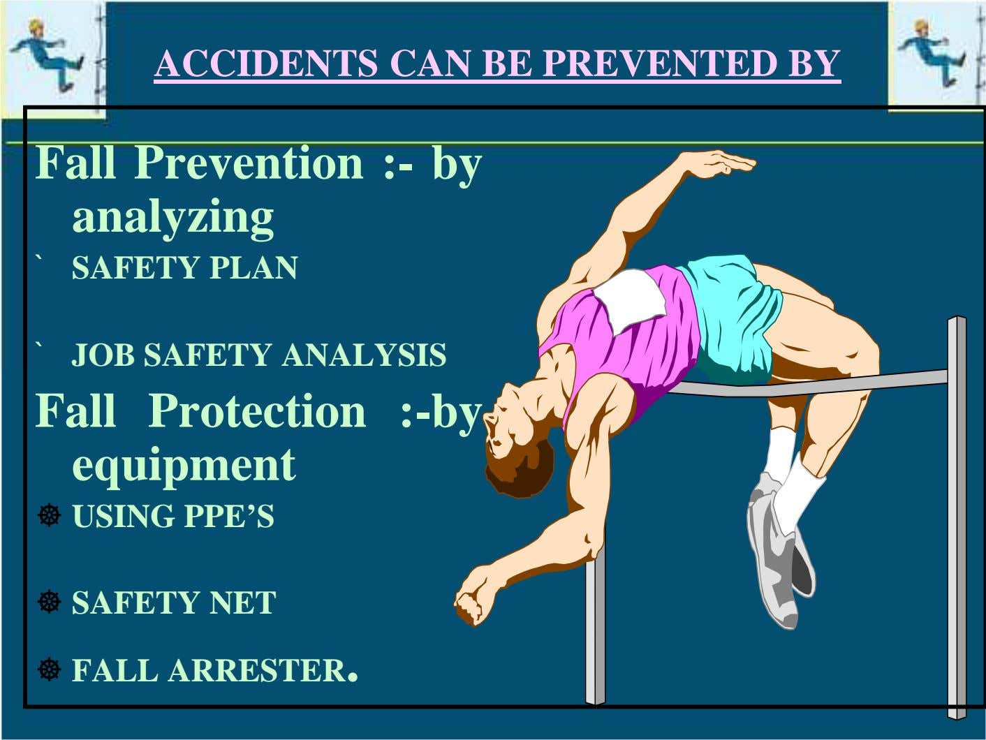 ACCIDENTS CAN BE PREVENTED BY Fall Prevention :- by analyzing ` SAFETY PLAN ` JOB