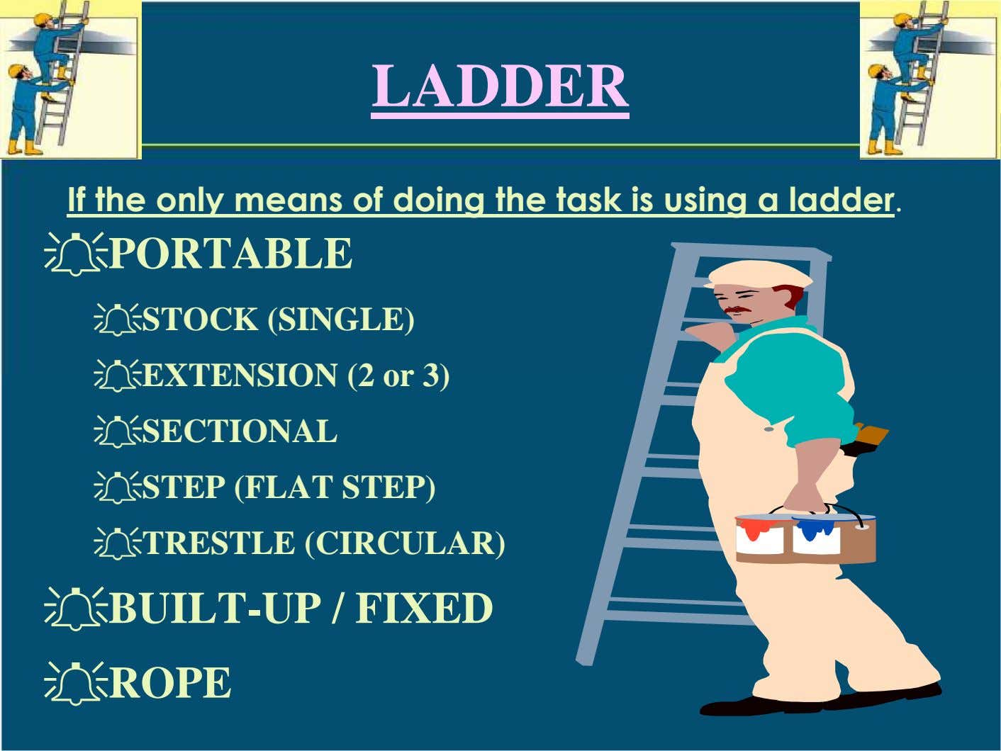 LADDER If the only means of doing the task is using a ladder. ֠PORTABLE ֠STOCK