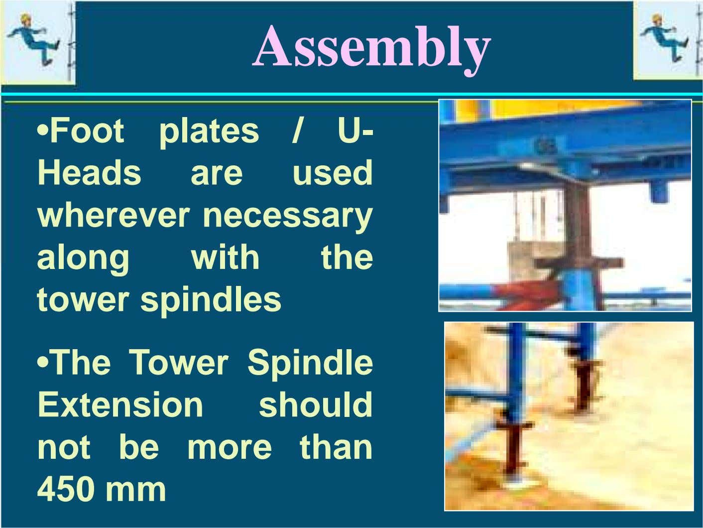 Assembly •Foot plates / U- Heads are used wherever necessary along with the tower spindles