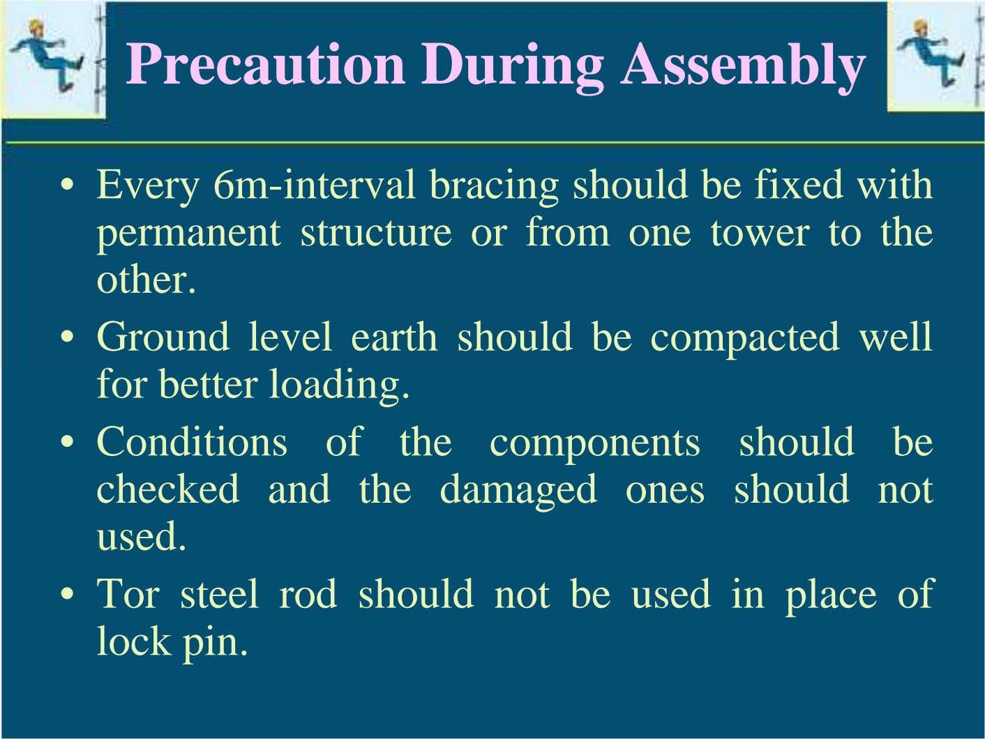 Precaution During Assembly • Every 6m-interval bracing should be fixed with permanent structure or from