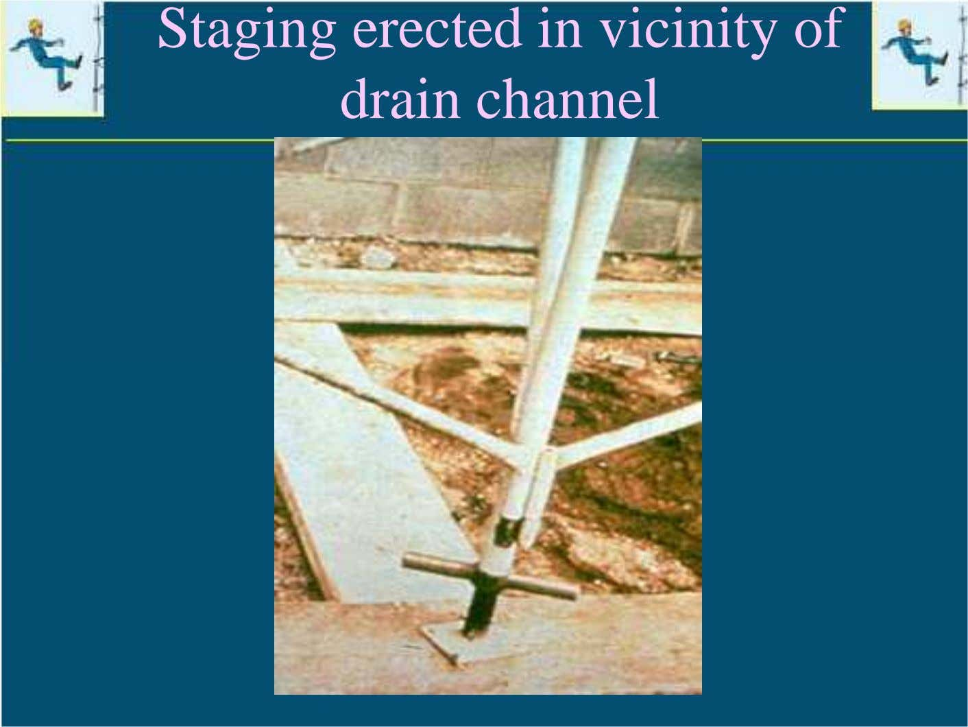 Staging erected in vicinity of drain channel