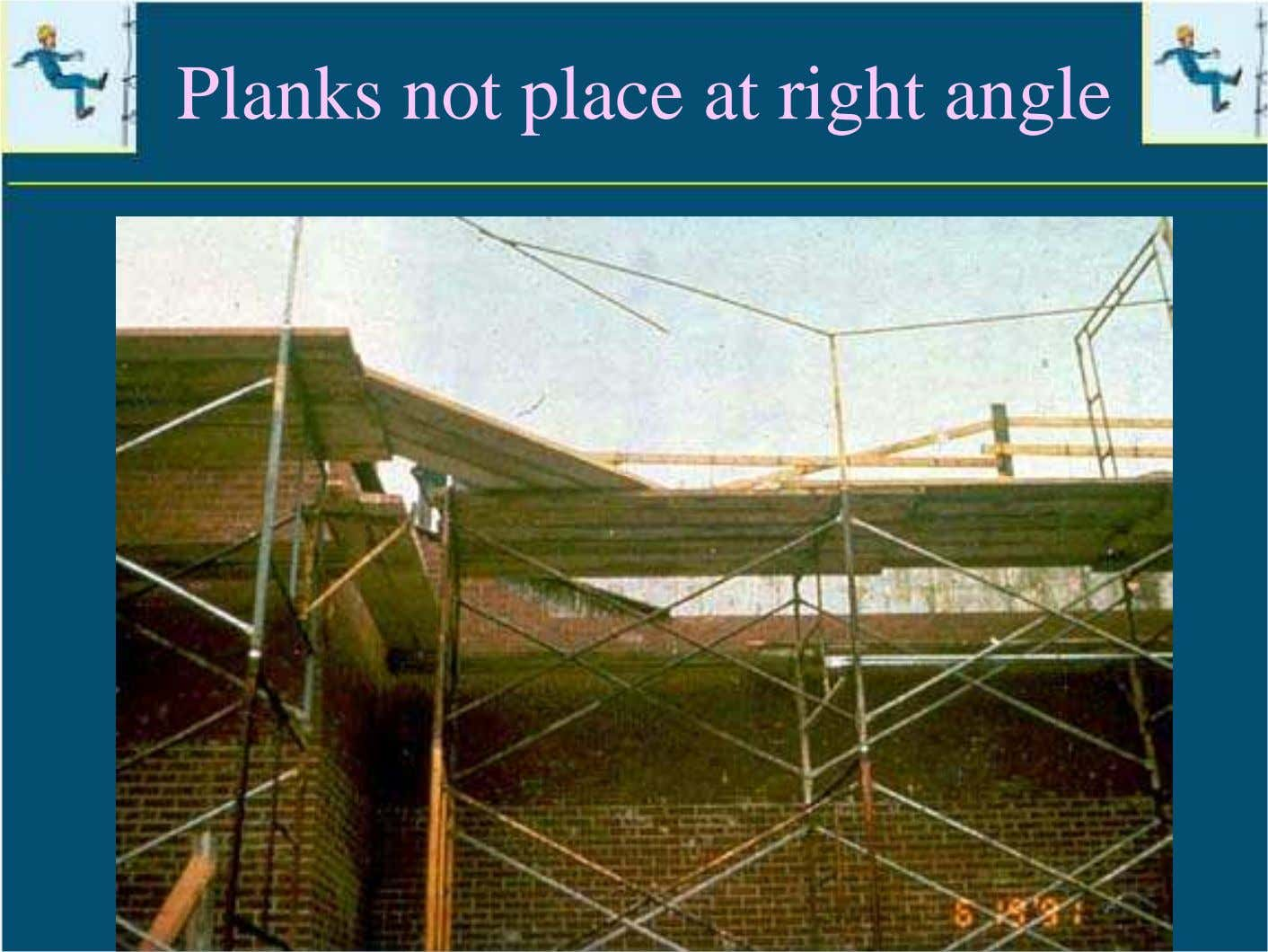 Planks not place at right angle