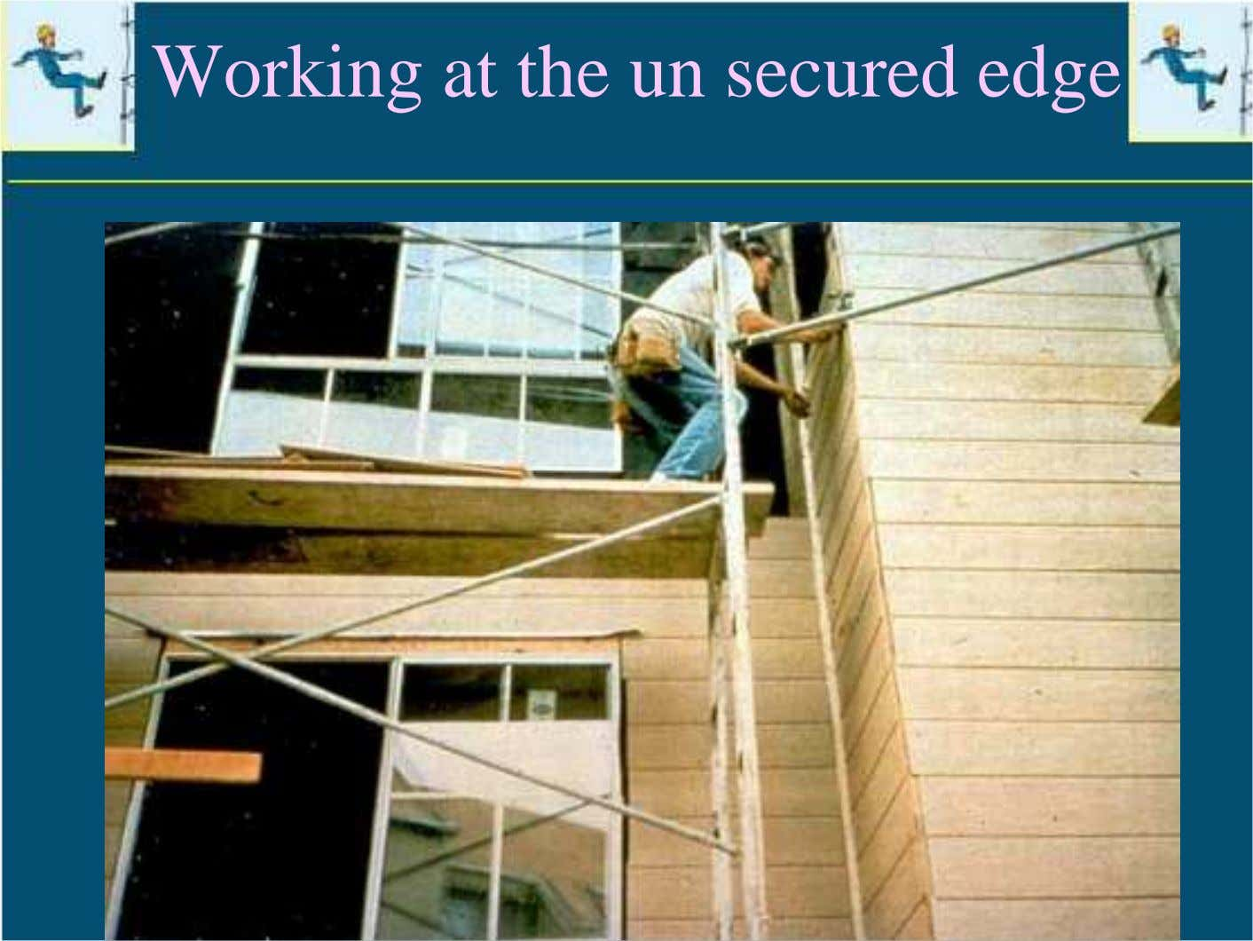 Working at the un secured edge