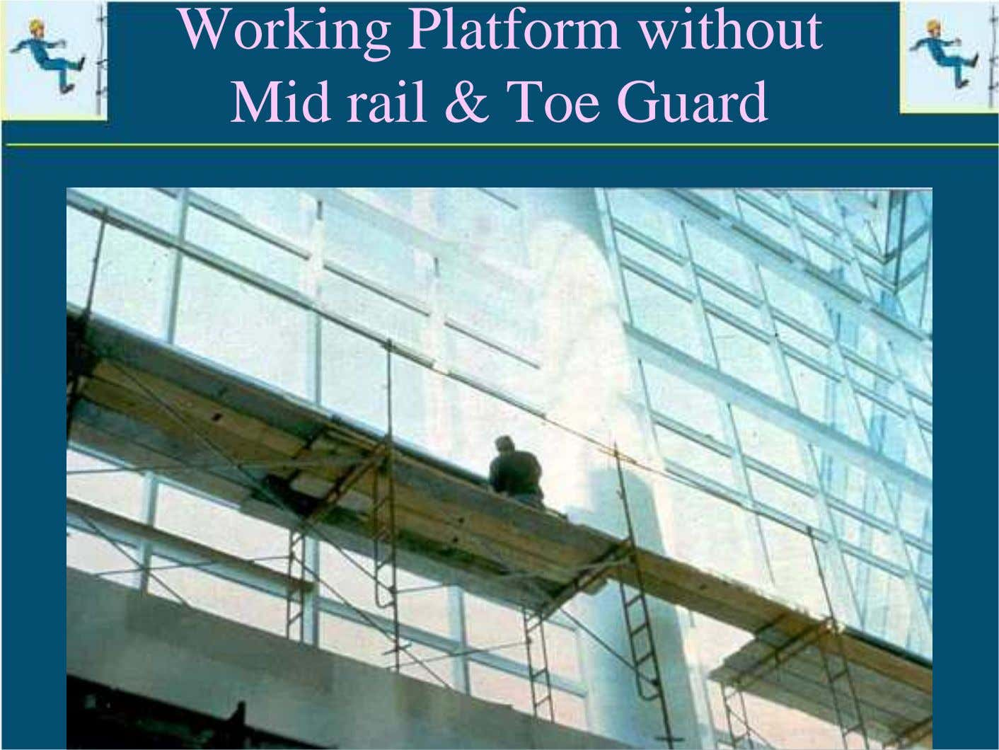 Working Platform without Mid rail & Toe Guard