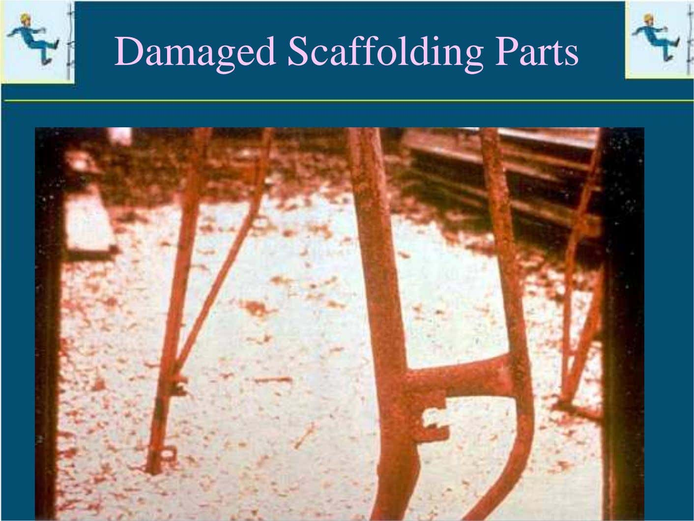 Damaged Scaffolding Parts