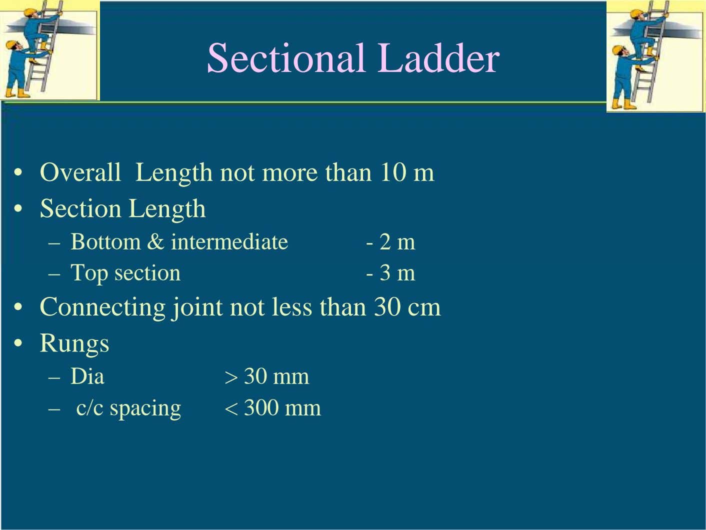 Sectional Ladder • Overall Length not more than 10 m • Section Length – Bottom