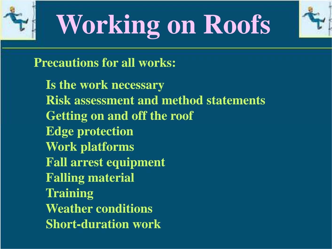 Working on Roofs Precautions for all works: Is the work necessary Risk assessment and method