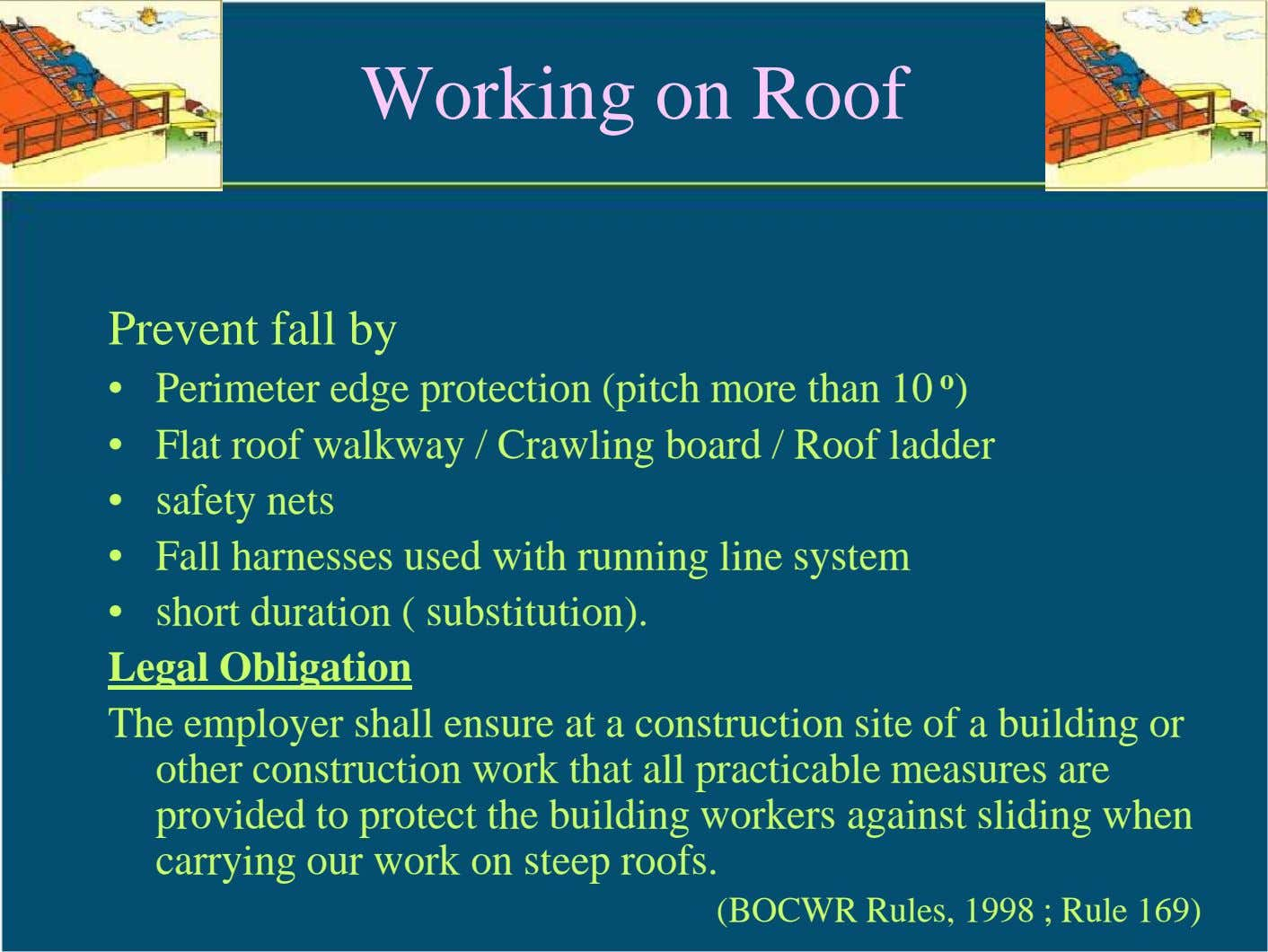 Working on Roof Prevent fall by • Perimeter edge protection (pitch more than 10 o