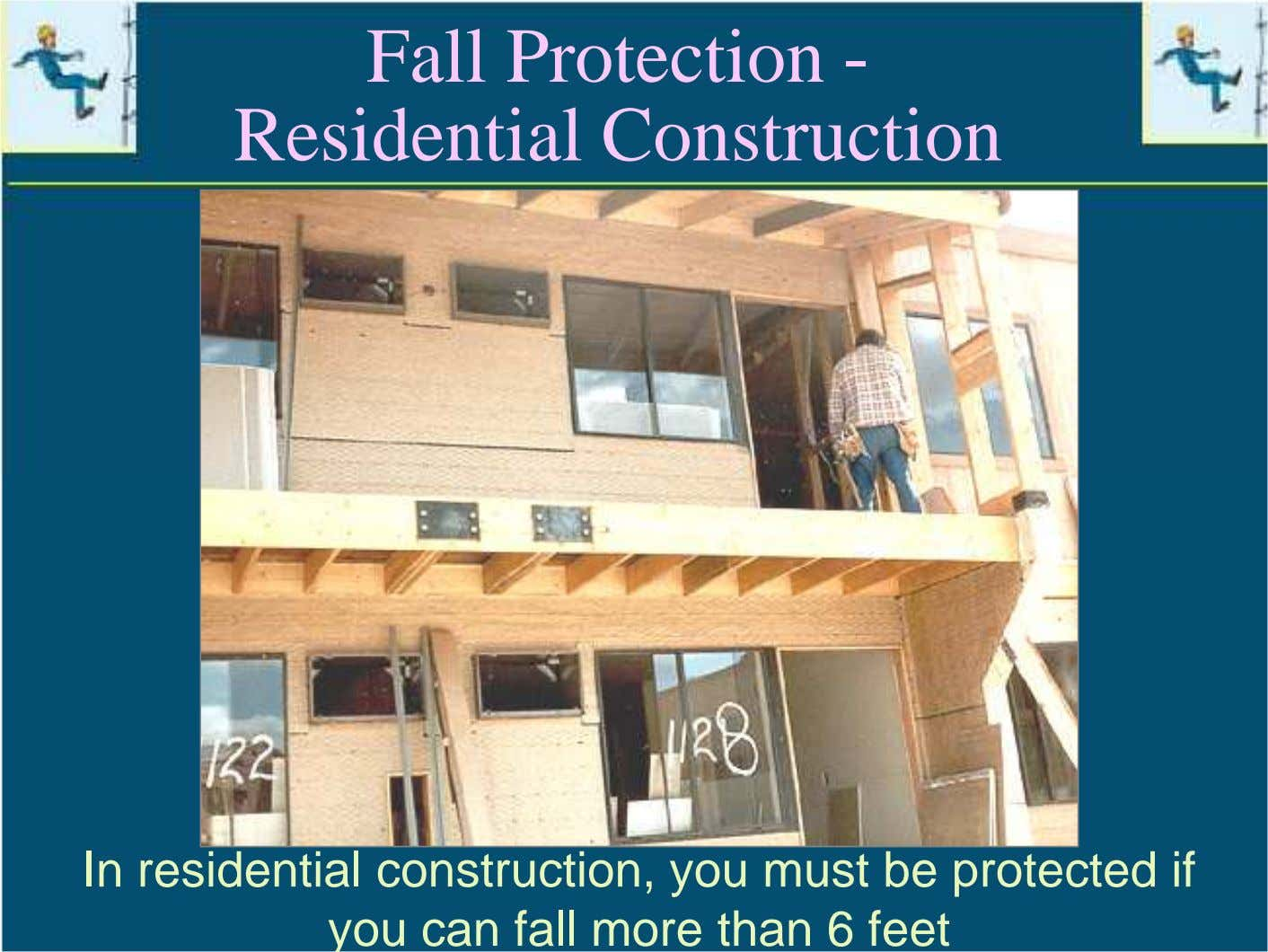 Fall Protection - Residential Construction In residential construction, you must be protected if you can