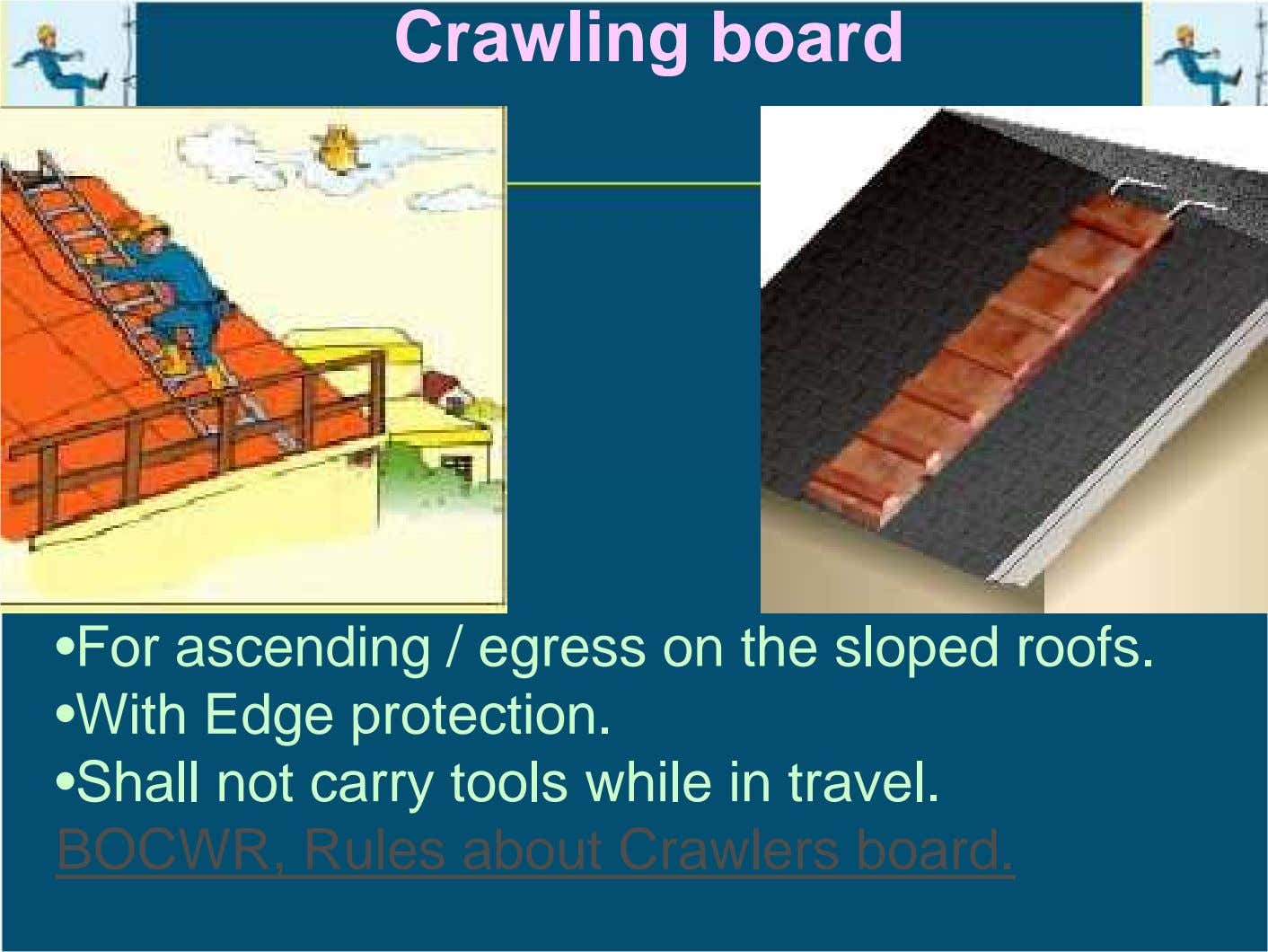 Crawling board •For ascending / egress on the sloped roofs. •With Edge protection. •Shall not
