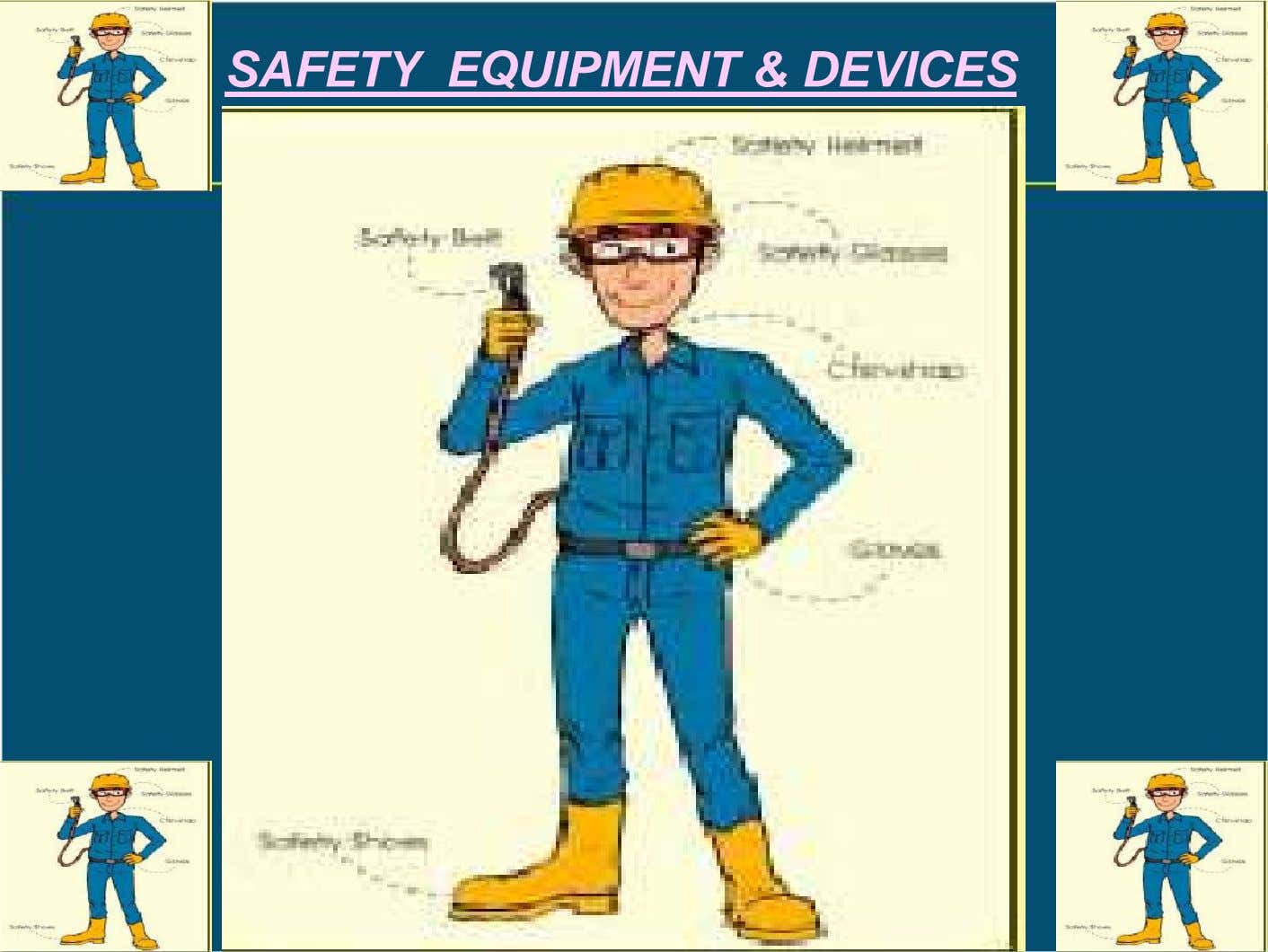 SAFETY EQUIPMENT & DEVICES