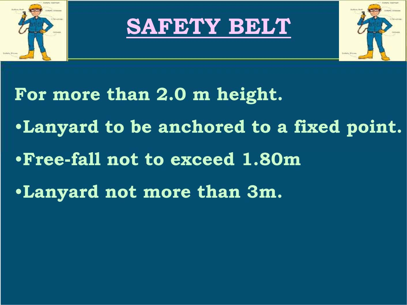 SAFETY BELT For more than 2.0 m height. •Lanyard to be anchored to a fixed