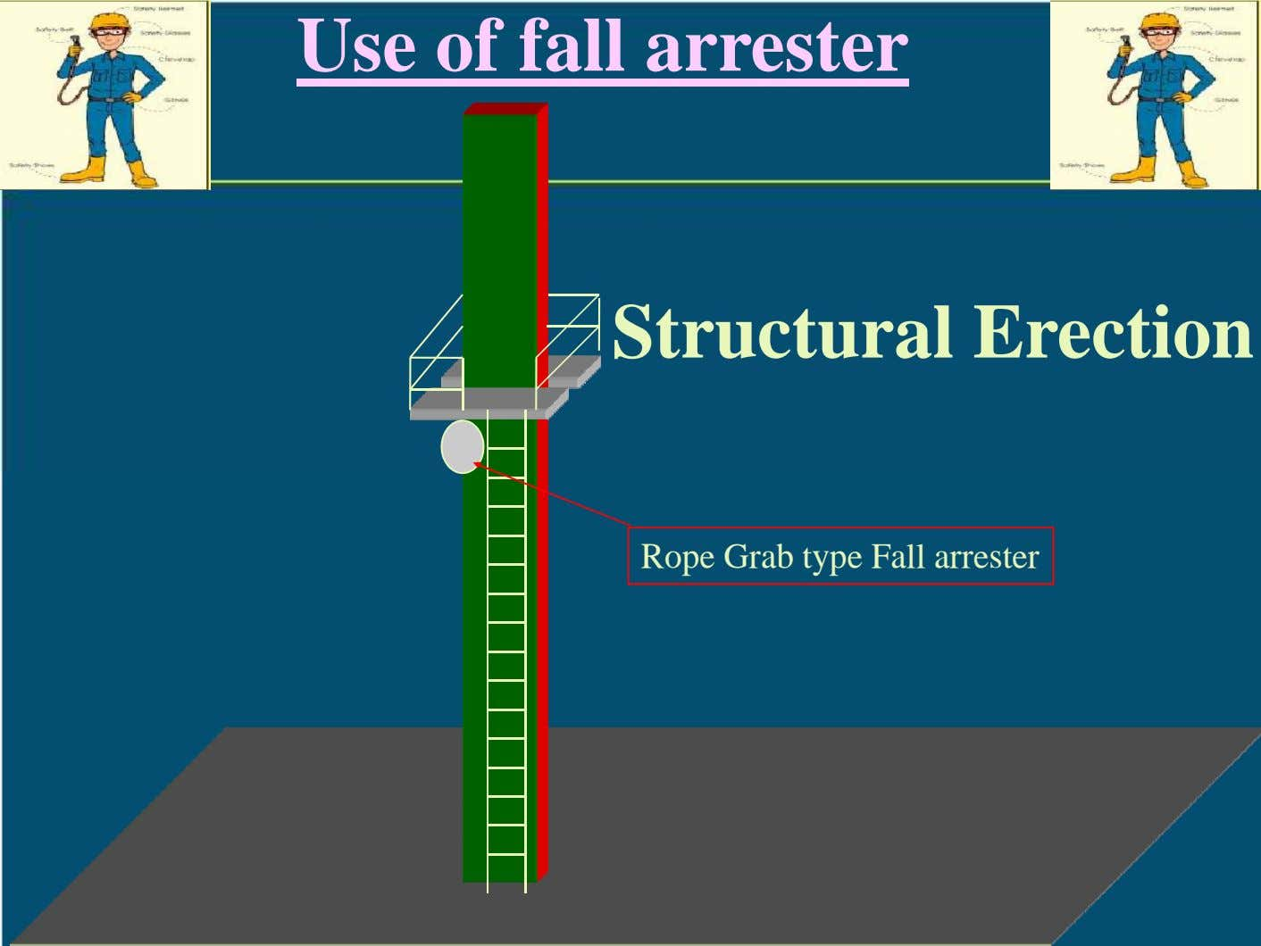 Use of fall arrester Structural Erection Rope Grab type Fall arrester